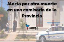 [San Luis] Alertan por otra muerte en una comisaria de la provincia.
